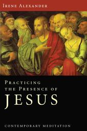 Practicing the Presence of Jesus: Contemporary Meditation