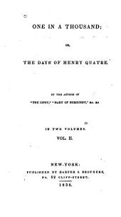One in a Thousand; Or, The Days of Henri Quatre: Volume 2