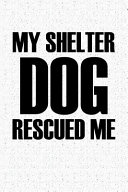 My Shelter Dog Rescued Me  A 6x9 Inch Matte Softcover Notebook Journal with 120 Blank Lined Pages and a Dog Lover Cover Slogan