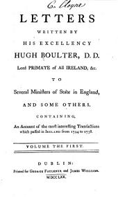 Letters Written by His Excellency Hugh Boulter...to Several Ministers of State in England, and Some Others: Containing an Account of the Most Interesting Transactions which Passed in Ireland from 1724 to 1738...