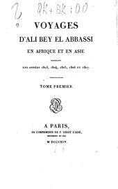 Voyages d'Ali Bey el Abbassi en Afrique et en Asie pendant les années 1803, 1804, 1805, 1806 et 1807: Volume1