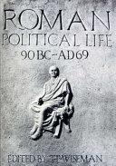 Roman Political Life, 90 B.C.-A.D. 69