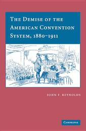 The Demise of the American Convention System, 1880–1911