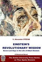 EINSTEIN S REVOLUTIONARY WISDOM  Seven Last Days in the Life of Albert Einstein  A Novel PDF