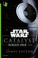 Catalyst  A Rogue One story  Star Wars PDF