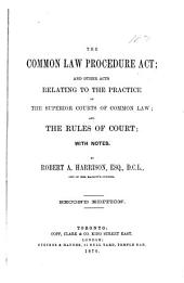 The Common Law Procedure Act: And Other Acts Relating to the Practice of the Superior Courts of Common Law and the Rules of Court with Notes