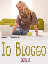 Io Bloggo. Come Esprimere la propria Personalità, dai Social Network alla Blog-terapia. (Ebook Italiano - Anteprima Gratis): Come Esprimere la propria Personalità, dai Social Network alla Blog-terapia