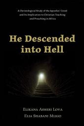 He Descended into Hell: A Christological Study of the Apostles' Creed and Its Implication to Christian Teaching and Preaching in Africa