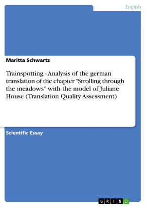 Trainspotting   Analysis of the German Translation of the Chapter  Strolling Through the Meadows  with the Model of Juliane House  Translation Quality Assessment
