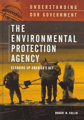 The Environmental Protection Agency: Cleaning Up America's Act