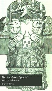 Mexico, Aztec, Spanish and republican: Volume 1
