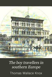 The Boy Travellers in Southern Europe: Adventures of Two Youths in a Journey Through Italy, Southern France, and Spain, with Visits to Gibraltar and the Islands of Sicily and Malta