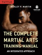 The Complete Martial Arts Training Manual: An Integrated Approach