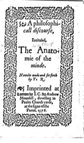 A Philosophicall Discourse: Entituled, The Anatomie of the Minde, Issue 21239