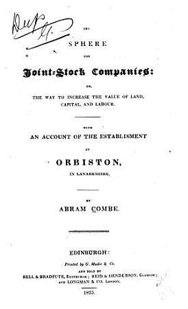 The Sphere for Joint stock Companies  Or  The Way to Increase the Value of Land  Capital  and Labour PDF