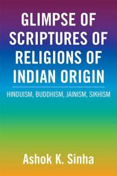 GLIMPSE OF SCRIPTURES OF RELIGIONS OF INDIAN ORIGIN: HINDUISM, BUDDHISM, JAINISM, SIKHISM