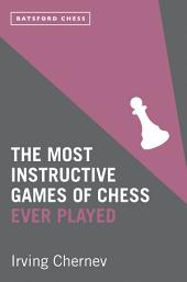 The Most Instructive Games of Chess Ever Played: 62 masterly games of chess strategy