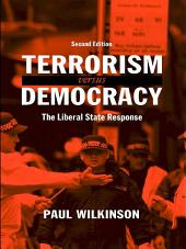 Terrorism Versus Democracy: The Liberal State Response, Edition 2