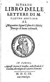 Lettere di M. Pietro Aretino: Al magnanimo Signor Cosimo de i Medici, Principe di buona volontade, Volume 3