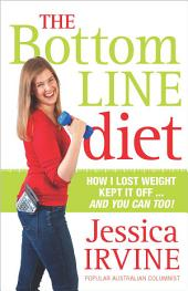 The Bottom Line Diet: How I lost weight, kept it off ... and you can too!