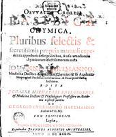 Osvvaldi Crollii Basilica Chymica: Pluribus selectis & secretissimis propria manuali experientia approbatis descriptionibus, & usu remediorum chymicorum selectissimorum aucta