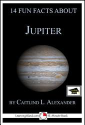 14 Fun Facts About Jupiter: A 15-Minute Book: Educational Version