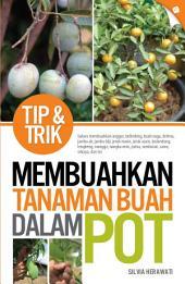 Tip & Trik Membuahkan Tanaman Buah Dalam Pot