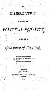 A Dissertation Concerning Political Equality, and the Corporation of New-York