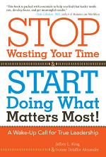 Stop Wasting Your Time and Start Doing What Matters Most