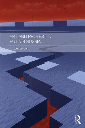 Art and Protest in Putin s Russia PDF