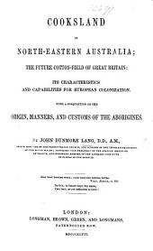 Cooksland in North-eastern Australia: The Future Cottonfield of Great Britain: Its Characteristics and Capabilities for European Colonization. With a Disquisition on the Origin, Manners, and Customs of the Aborigines