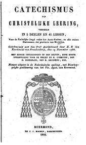 Catechismus of Christelijke leering,: verdeeld in 5 deelen en 41 lessen, voor de katholieke jeugd onder het aarts-bisdom, en alle andere bisdommen der provincie Mechelen ...
