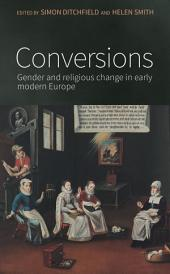 Conversions: Gender and Religious Change in Early Modern Europe