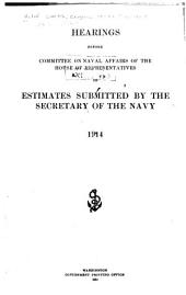Estimates Submitted by the Secretary of the Navy, 1914: Hearings Before Committee on Naval Affairs, House of Representatives, on Estimates Submitted by the Secretary of the Navy, 1914