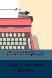 Aprende a Escribir y a Publicar tu Propio Libro