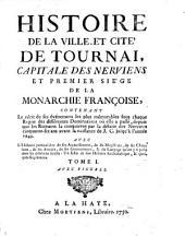 Histoire de la ville et cite de Tournai, capitale des Nerviens, et premier siege de la Monarchie Francoise jusqu'a l'annee 1749: Volume1