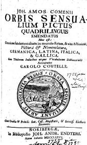 Joh. Amos Comenii Orbis Sensualium Pictus Quadrilingvis Emendatus Hoc est: Omnium fundamentalium in mundo Rerum, & vita Actionum, Pictura [et] Nomenclatura, Germanica, Latina, Italica, & Gallica