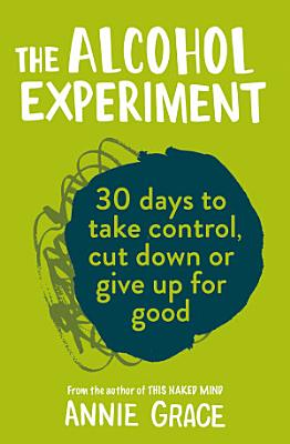 The Alcohol Experiment  how to take control of your drinking and enjoy being sober for good
