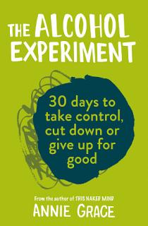 The Alcohol Experiment  how to take control of your drinking and enjoy being sober for good Book