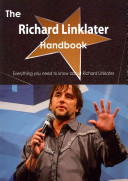 The Richard Linklater Handbook   Everything You Need to Know about Richard Linklater PDF