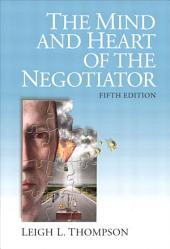 The Mind and Heart of the Negotiator: Edition 5