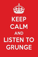 Keep Calm and Listen to Grunge