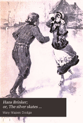 Hans Brinker, Or The Silver Skates: A Story of Life in Holland