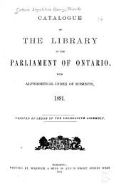 Catalog of the Library of the Parliament of Ontario: With Alphabetical Index of Subjects. 1891