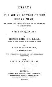 Essays on the Active Powers of the Human Mind: An Inquiry Into the Human Mind on the Principles of Common Sense; and An Essay on Quantity