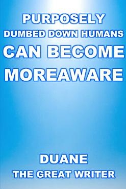 PURPOSELY DUMBED DOWN HUMANS CAN BECOME MOREAWARE PDF