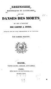 Recherches historiques et littéraires sur les danses des morts et sur l'origine des cartes à jouer ...