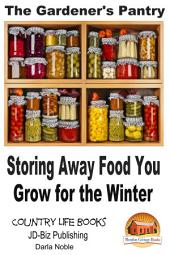 The Gardener's Pantry - Storing Away Food You Grow for the Winter