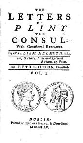 The Letters of Pliny the Consul: [translated] with Occasional Remarks. By William Melmoth ... The Fifth Edition, Corrected: Volume 1