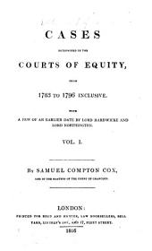Cases Determined in the Courts of Equity: From 1783 to 1796 Inclusive. With a Few of an Earlier Date by Lord Hardwicke and Lord Northington ...
